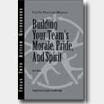 Building Your Team&39;s Morale, Pride & Spirit